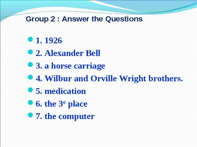 Group 2 : Answer the Questions 1. 1926 2. Alexander Bell 3. a horse carriage...
