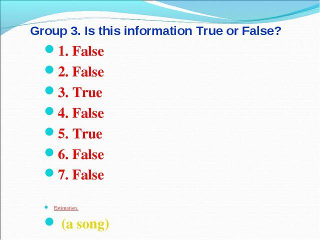 Group 3. Is this information True or False? 1. False 2. False 3. True 4. Fals...