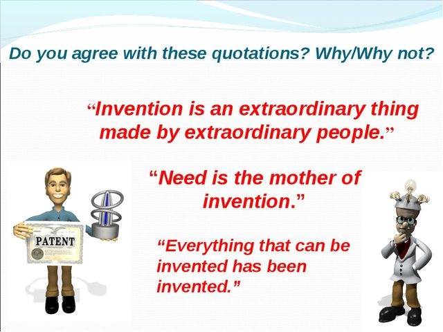 """Do you agree with these quotations? Why/Why not? """"Invention is an extraordina..."""