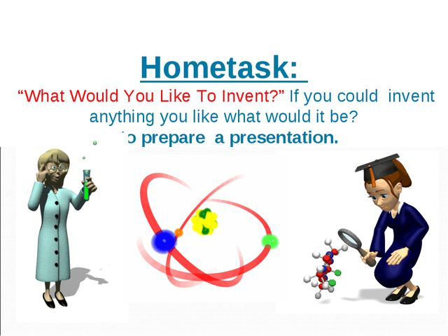 """Hometask: """"What Would You Like To Invent?"""" If you could invent anything you l..."""