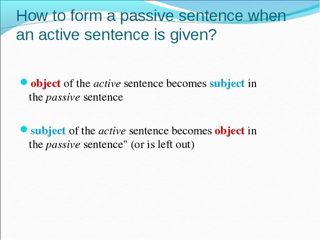 How to form a passive sentence when an active sentence is given? objectof t...