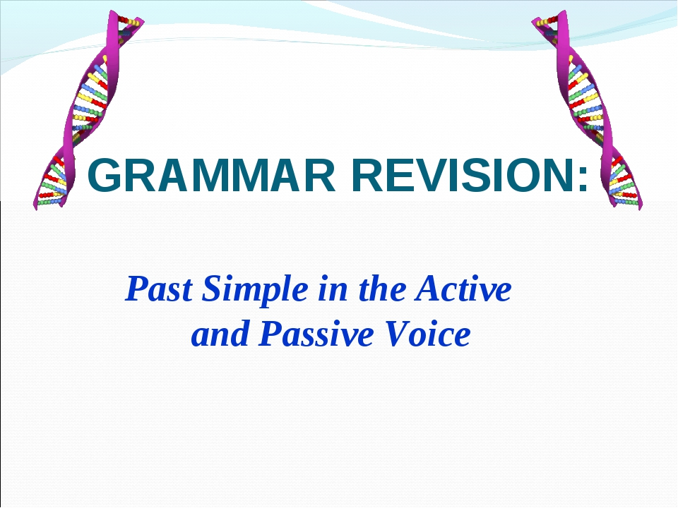 GRAMMAR REVISION: Past Simple in the Active and Passive Voice