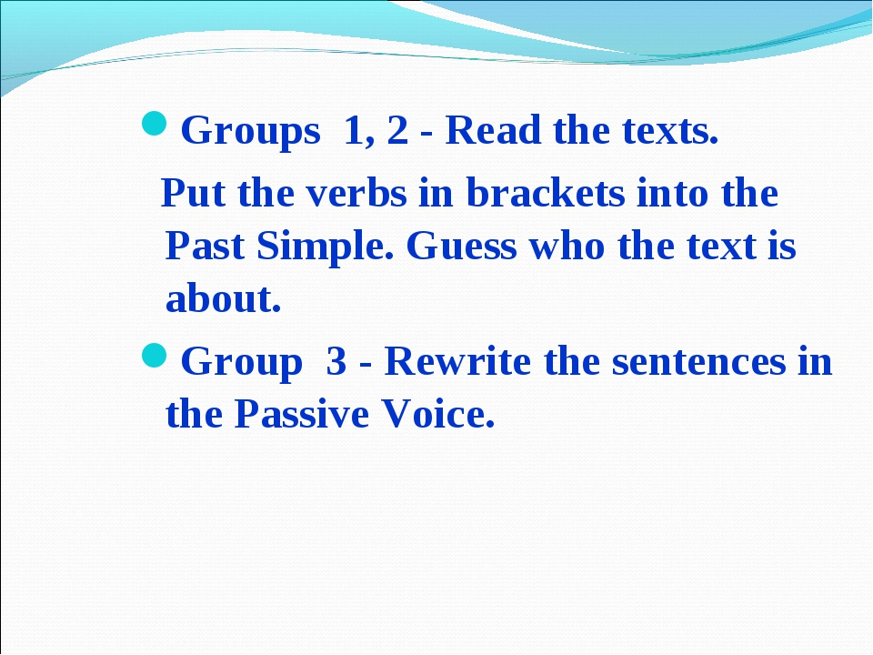 Groups 1, 2 - Read the texts. Put the verbs in brackets into the Past Simple....
