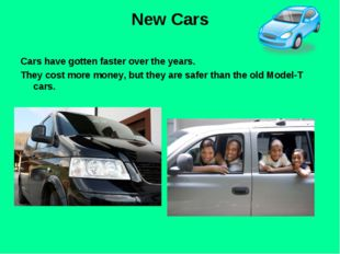 New Cars Cars have gotten faster over the years. They cost more money, but th