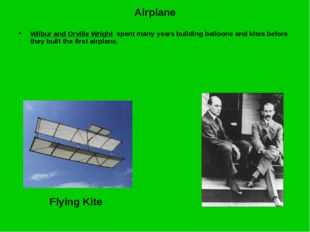 Airplane Wilbur and Orville Wright spent many years building balloons and kit