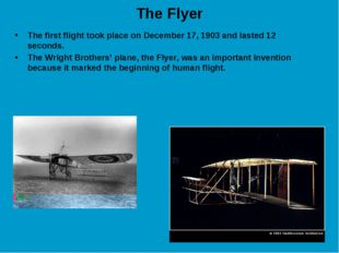 The Flyer The first flight took place on December 17, 1903 and lasted 12 seco