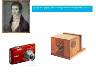 Nicephore Niepce from France pioneered photography in 1829.