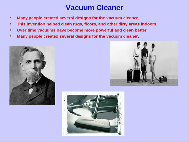 Vacuum Cleaner Many people created several designs for the vacuum cleaner. Th...