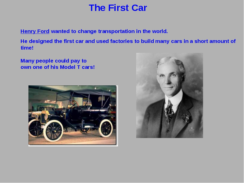 The First Car Henry Ford wanted to change transportation in the world. He des...