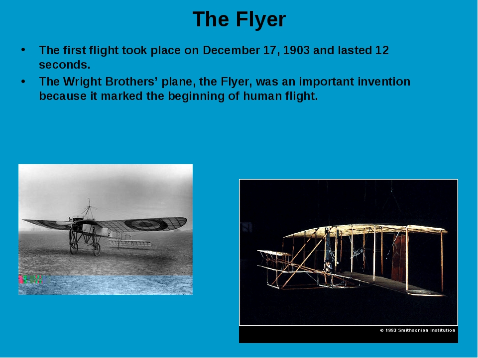 The Flyer The first flight took place on December 17, 1903 and lasted 12 seco...
