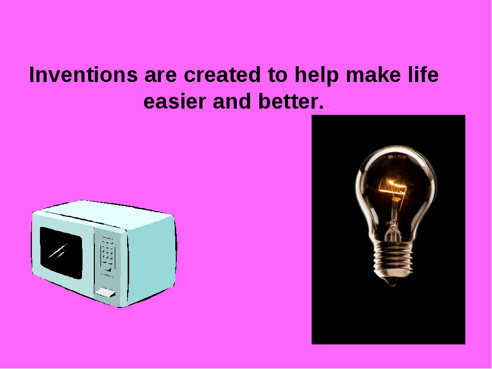 Inventions are created to help make life easier and better.