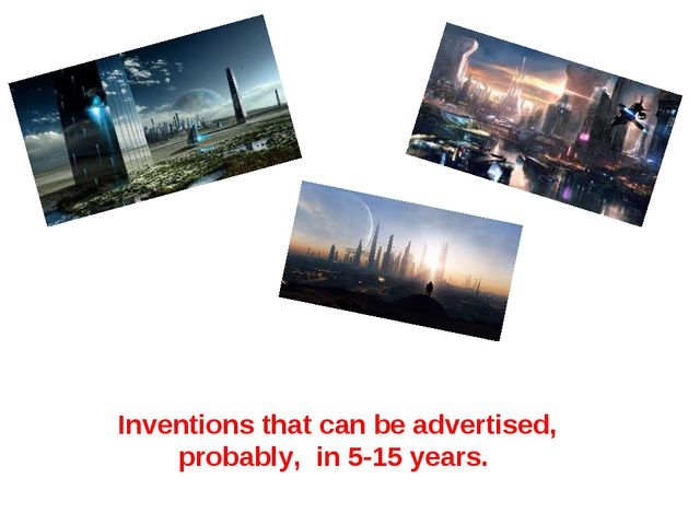 Inventions that can be advertised, probably, in 5-15 years.