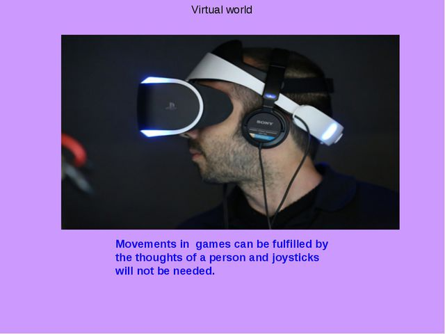 Virtual world Movements in games can be fulfilled by the thoughts of a person...