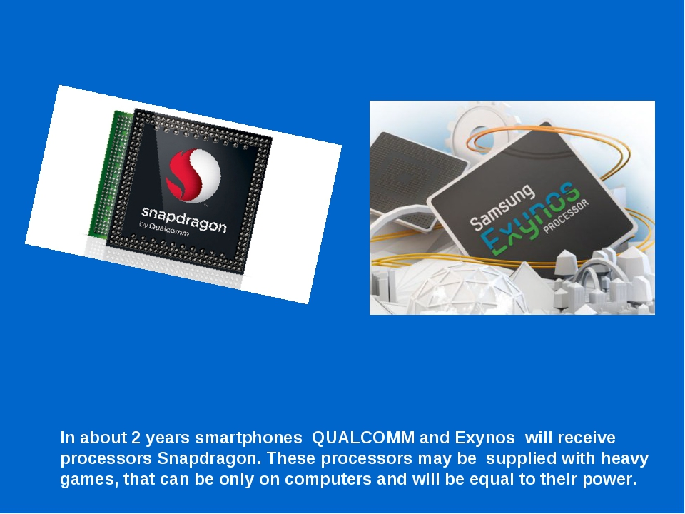 In about 2 years smartphones QUALCOMM and Exynos will receive processors Snap...