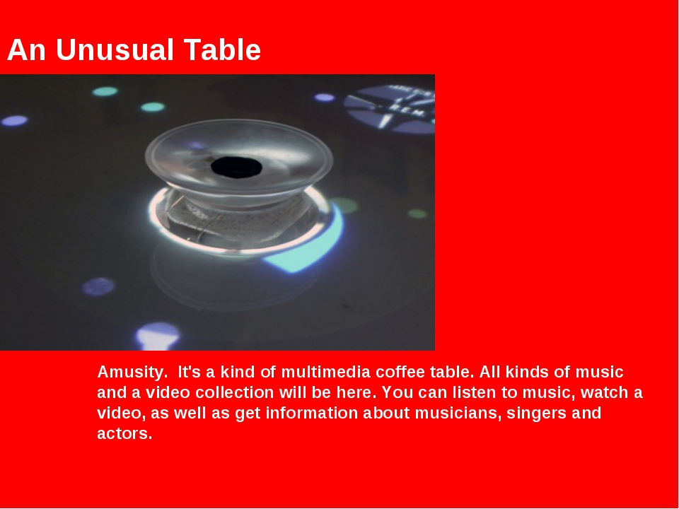 Amusity. It's a kind of multimedia coffee table. All kinds of music and a vid...