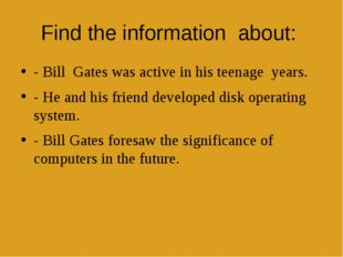 Find the informationabout: - BillGates was active in his teenageyears.