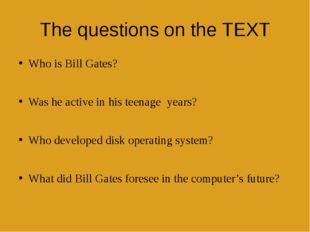 The questions on the TEXT Who is Bill Gates? Was he active in his teenageye