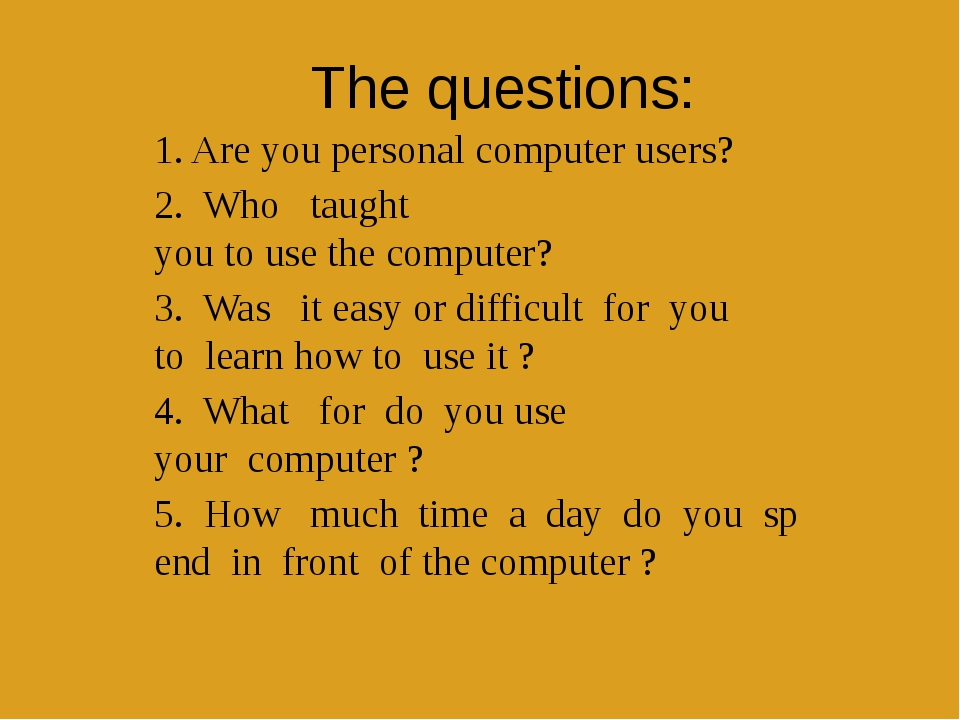 The questions: 1. Are you personal computer users? 2. Who   taught you to use...