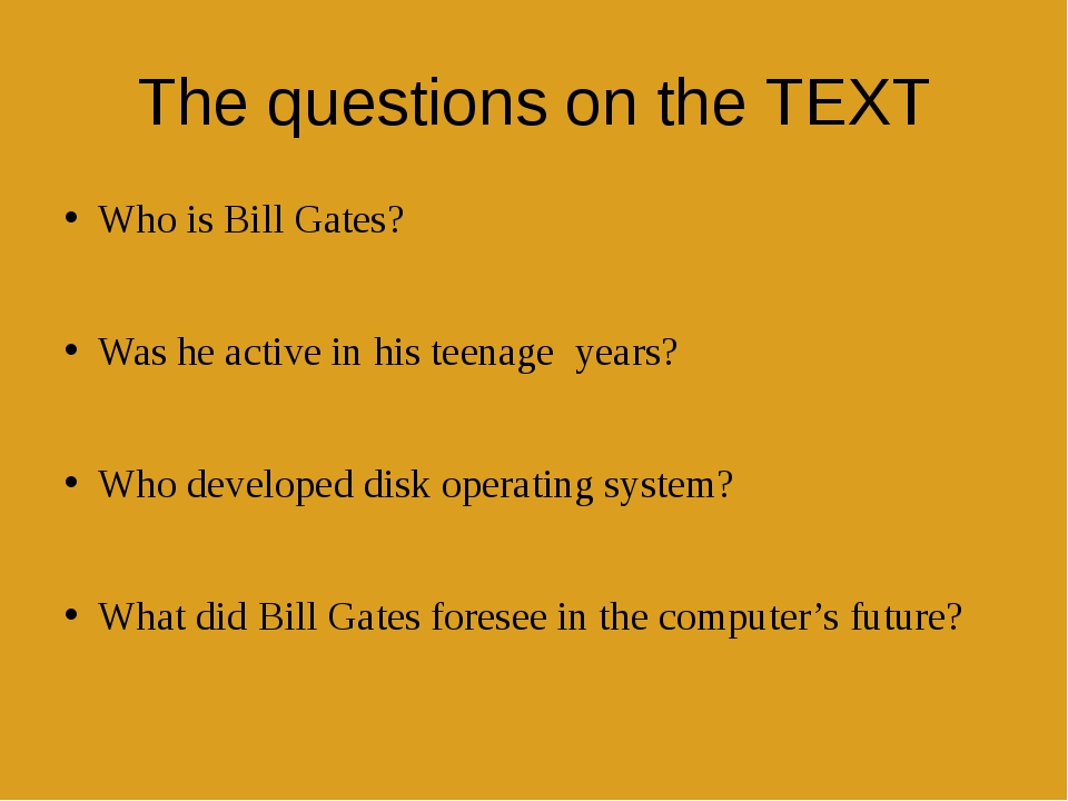 The questions on the TEXT Who is Bill Gates? Was he active in his teenageye...