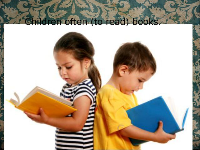 Children often (to read) books.