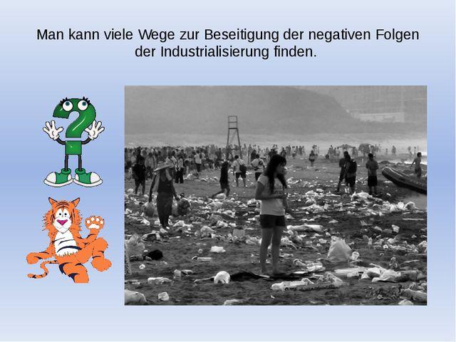 Man kann viele Wege zur Beseitigung der negativen Folgen der Industrialisieru...