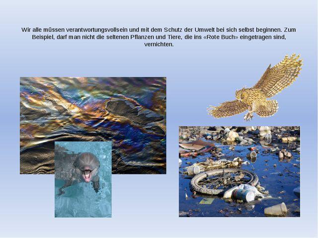 Wir alle müssen verantwortungsvollsein und mit dem Schutz der Umwelt bei sic...