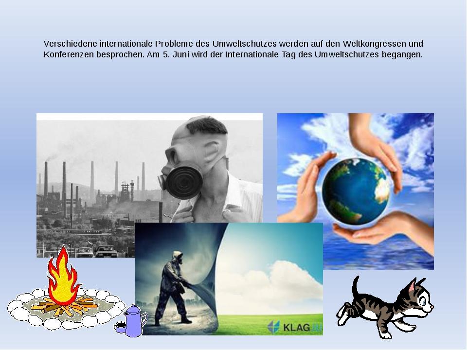 Verschiedene internationale Probleme des Umweltschutzes werden auf den Weltk...