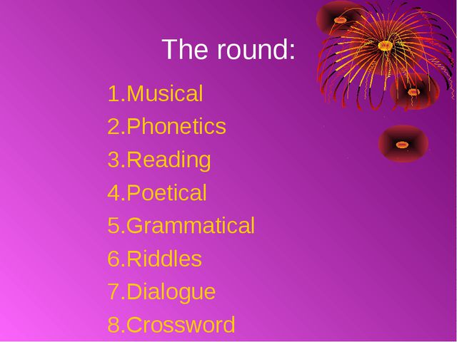 The round: Musical Phonetics Reading Poetical Grammatical 6.Riddles 7.Dialogu...