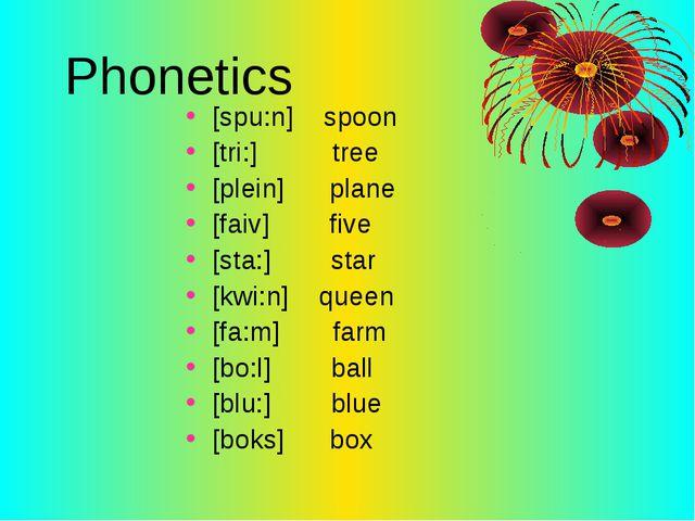 Phonetics [spu:n] spoon [tri:] tree [plein] plane [faiv] five [sta:] star [kw...
