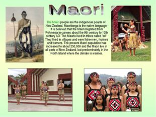 The Maori people are the indigenous people of New Zealand. Maoritanga is the