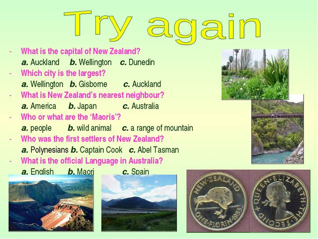 What is the capital of New Zealand? a. Auckland b. Wellington c. Dunedin Whic...