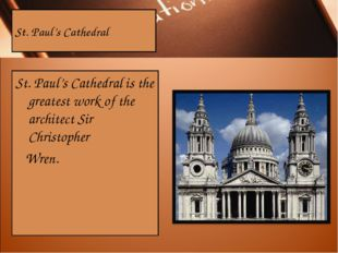 St. Paul's Cathedral St. Paul's Cathedral is the greatest work of the archite