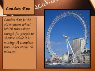 London Eye London Eye is the observation wheel which turns slow enough for p
