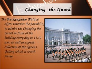 Changing the Guard The Buckingham Palace offers travelers the possibility to