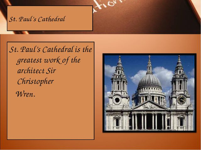St. Paul's Cathedral St. Paul's Cathedral is the greatest work of the archite...