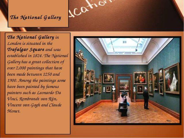 The National Gallery The National Gallery in London is situated in the Trafa...