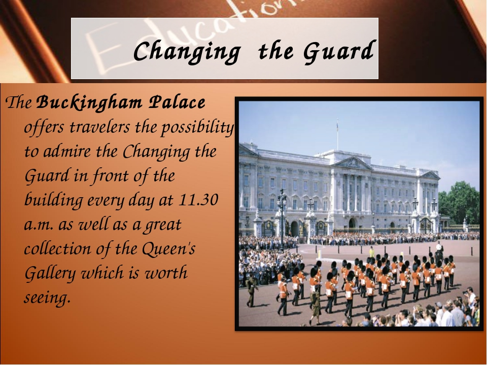 Changing the Guard The Buckingham Palace offers travelers the possibility to...