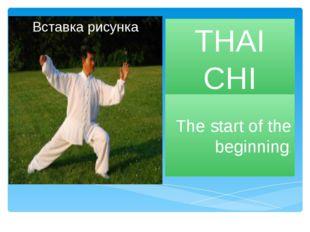 THAI CHI The start of the beginning.