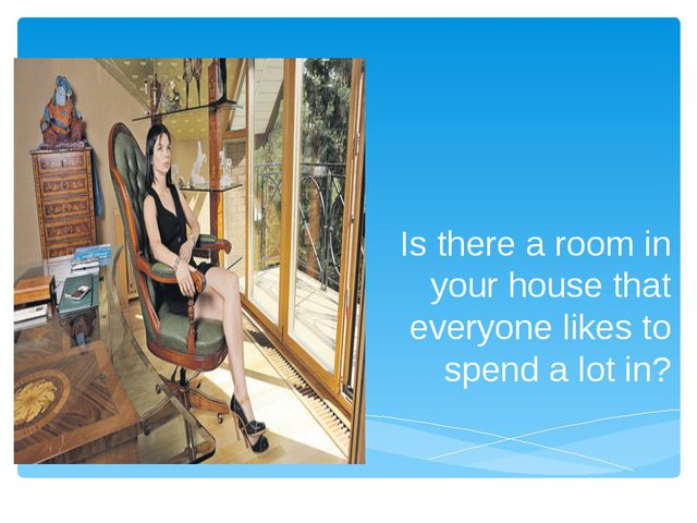 Is there a room in your house that everyone likes to spend a lot in?