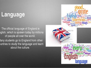 Language The official language of England is English, which is spoken today