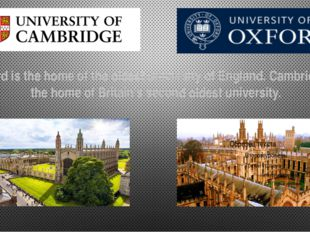 Oxford is the home of the oldest university of England. Cambridge is the hom