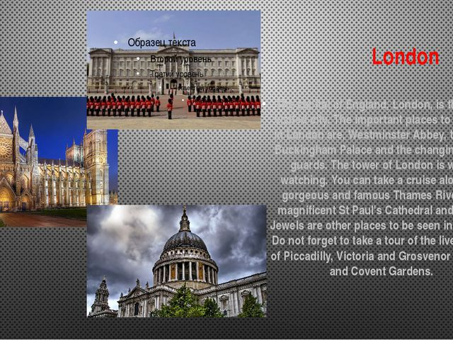 London The capital of England, London, is the most visited city. The importan...