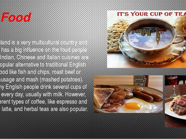 Food England is a very multicultural country and this has a big influence on...