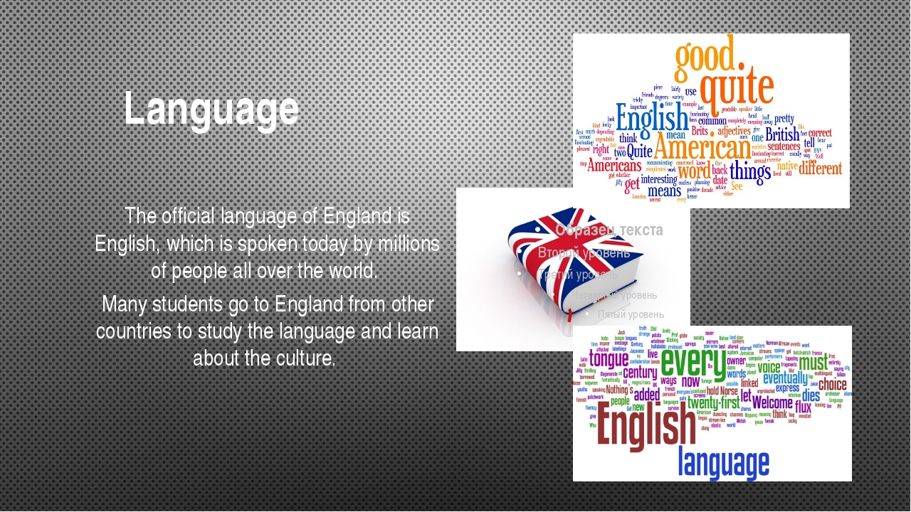 Language The official language of England is English, which is spoken today...