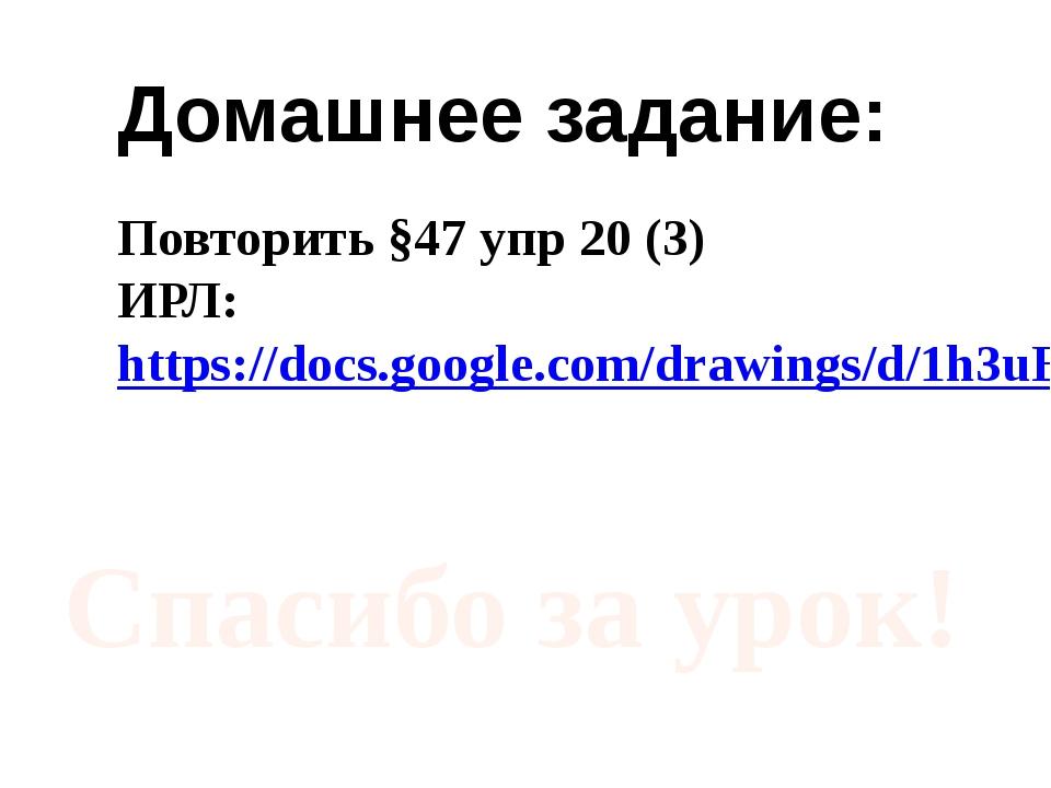 Домашнее задание: Повторить §47 упр 20 (3) ИРЛ: https://docs.google.com/drawi...