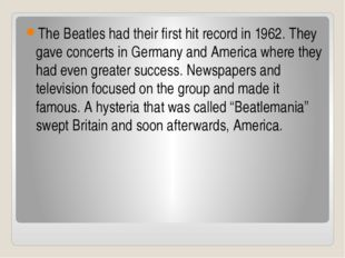 The Beatles had their first hit record in 1962. They gave concerts in Germany