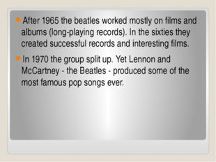 After 1965 the beatles worked mostly on films and albums (long-playing record