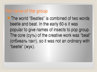 "The name of the group The world ""Beatles"" is combined of two words beetle and"
