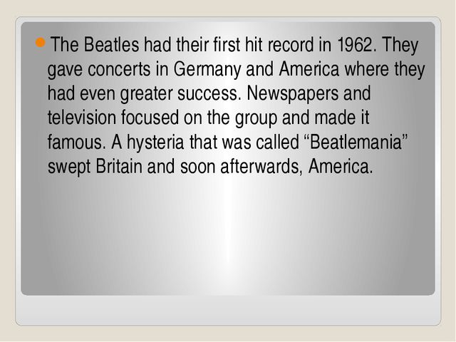 The Beatles had their first hit record in 1962. They gave concerts in Germany...