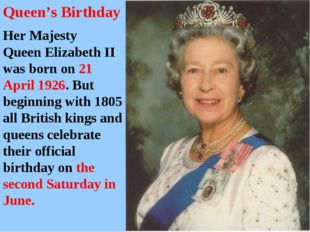 Her Majesty Queen Elizabeth II was born on 21 April 1926. But beginning with